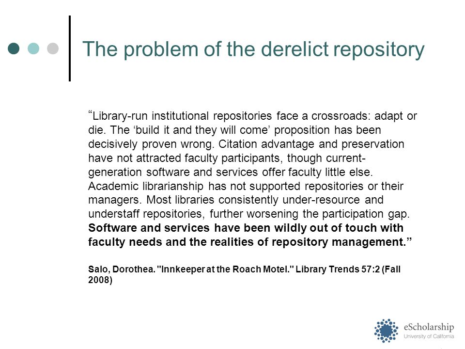 The problem of the derelict repository Library-run institutional repositories face a crossroads: adapt or die.
