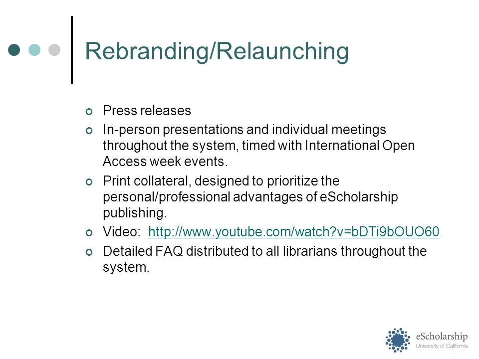 Rebranding/Relaunching Press releases In-person presentations and individual meetings throughout the system, timed with International Open Access week events.