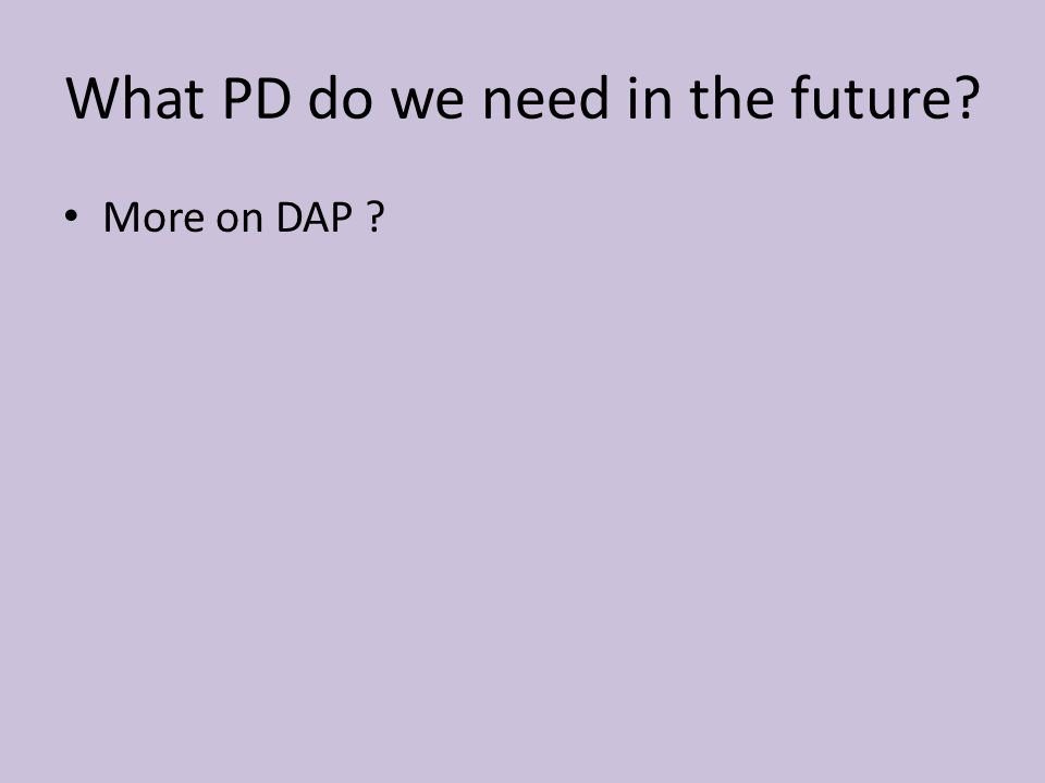 What PD do we need in the future More on DAP