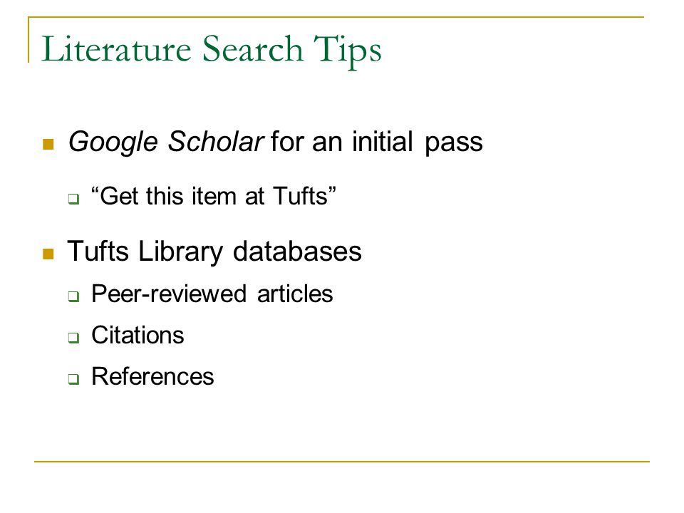 Literature Search Tips Google Scholar for an initial pass  Get this item at Tufts Tufts Library databases  Peer-reviewed articles  Citations  References