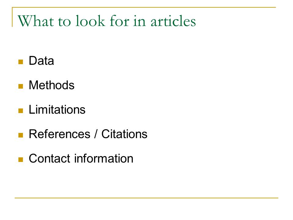 What to look for in articles Data Methods Limitations References / Citations Contact information