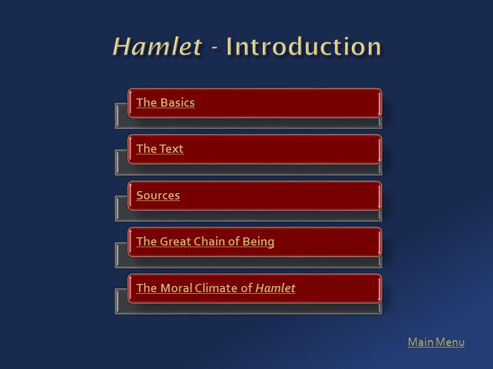 The BasicsThe TextSourcesThe Great Chain of BeingThe Moral Climate of Hamlet Main Menu