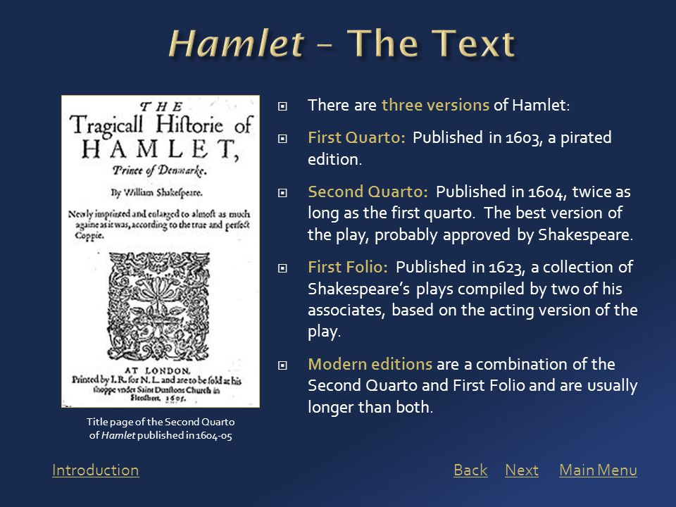  There are three versions of Hamlet:  First Quarto: Published in 1603, a pirated edition.