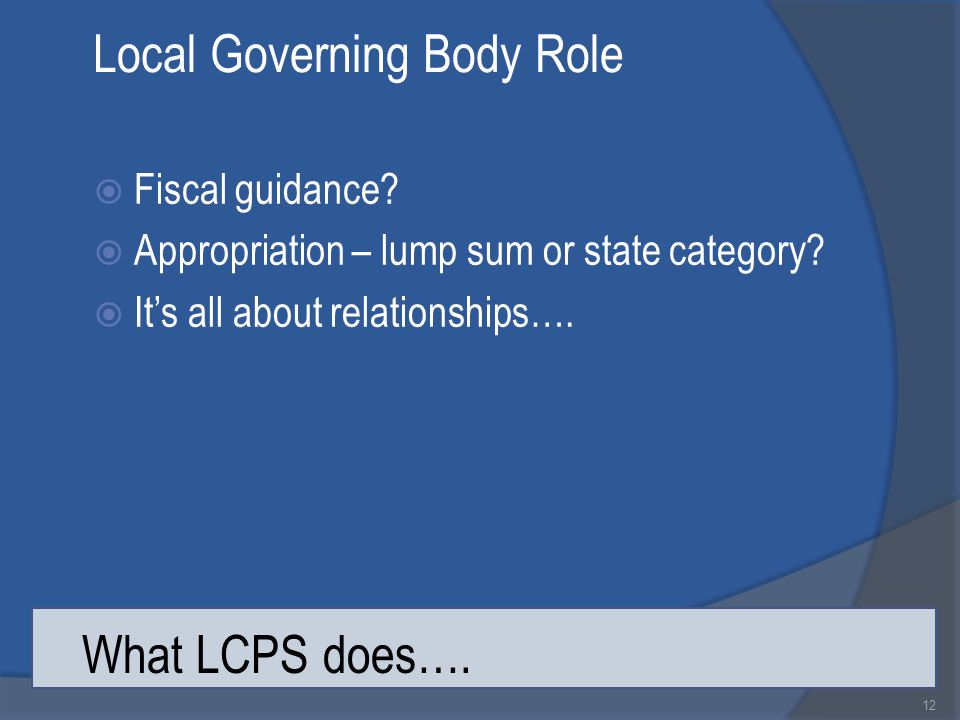 Local Governing Body Role  Fiscal guidance.  Appropriation – lump sum or state category.
