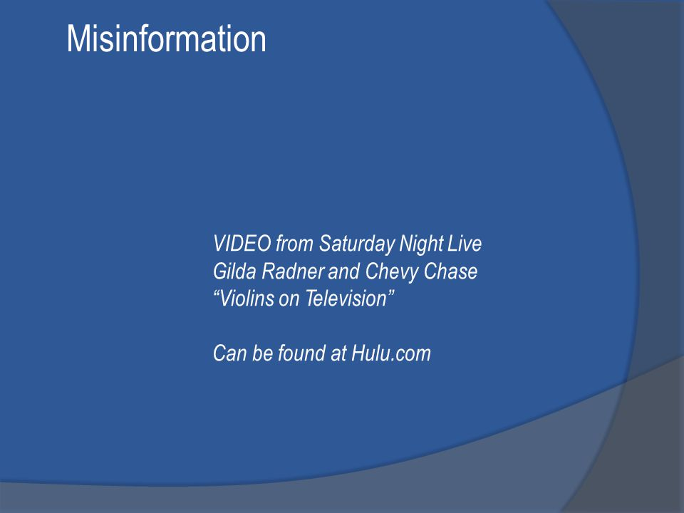 Misinformation VIDEO from Saturday Night Live Gilda Radner and Chevy Chase Violins on Television Can be found at Hulu.com