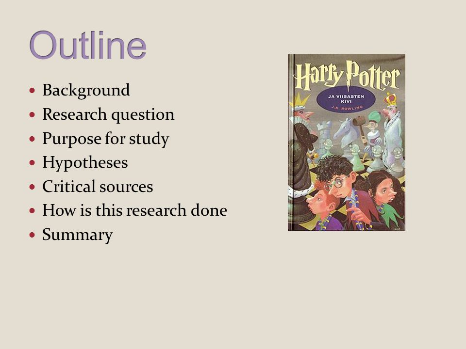 Background Research question Purpose for study Hypotheses Critical sources How is this research done Summary