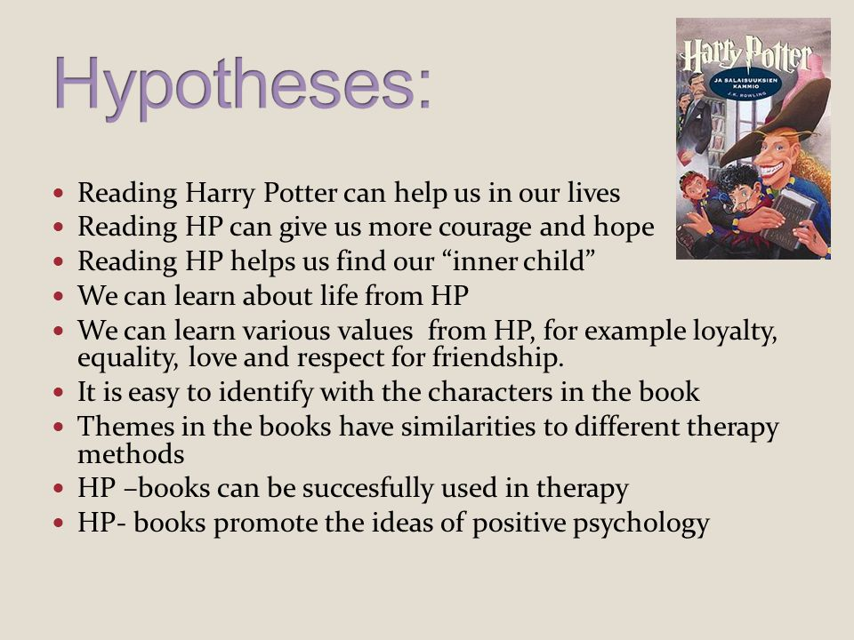 Reading Harry Potter can help us in our lives Reading HP can give us more courage and hope Reading HP helps us find our inner child We can learn about life from HP We can learn various values from HP, for example loyalty, equality, love and respect for friendship.