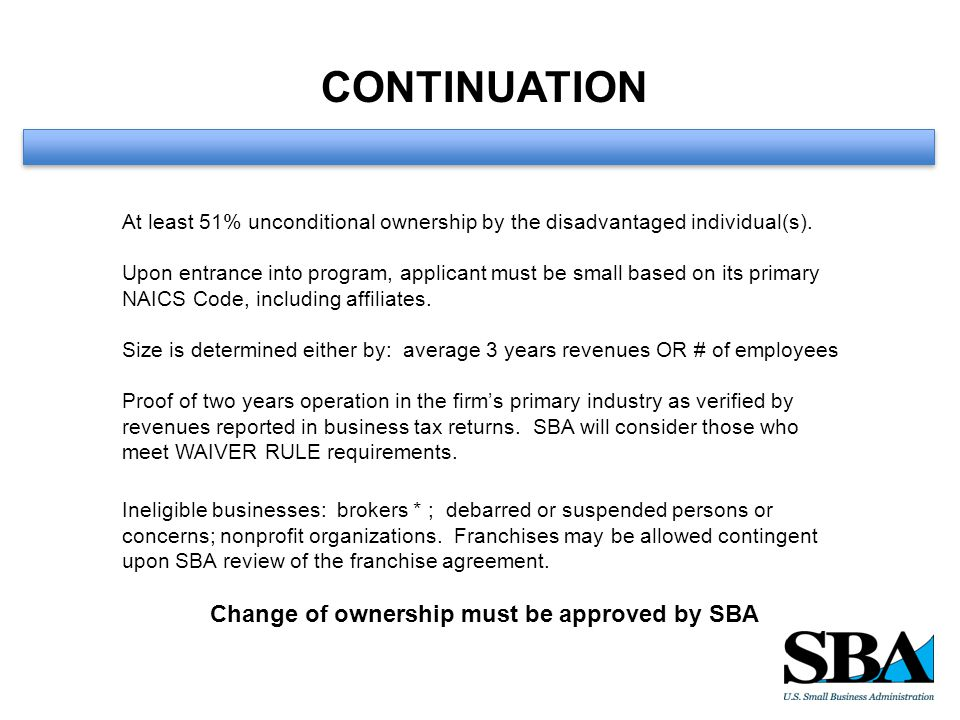 CONTINUATION At least 51% unconditional ownership by the disadvantaged individual(s).