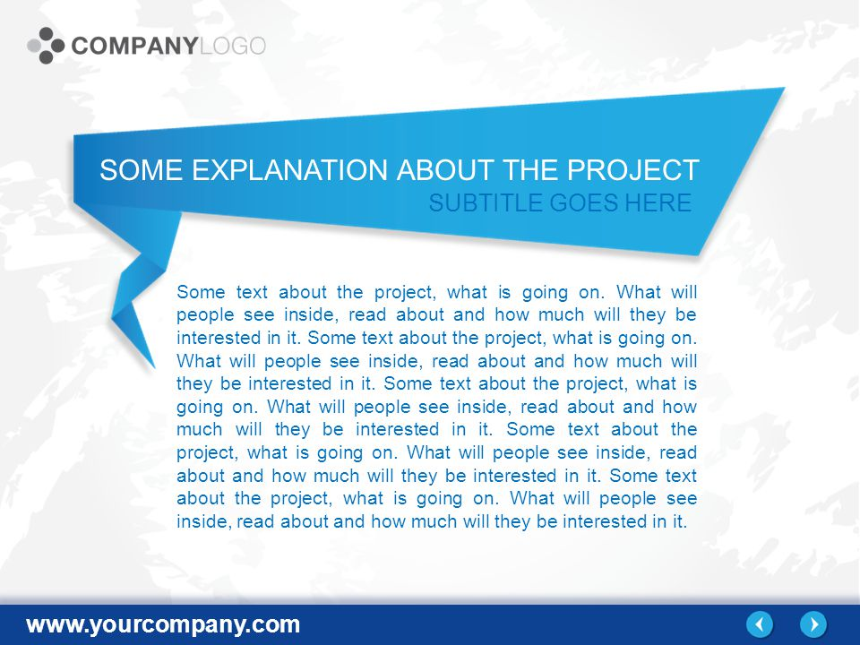 www.yourcompany.com SOME EXPLANATION ABOUT THE PROJECT SUBTITLE GOES HERE Some text about the project, what is going on.