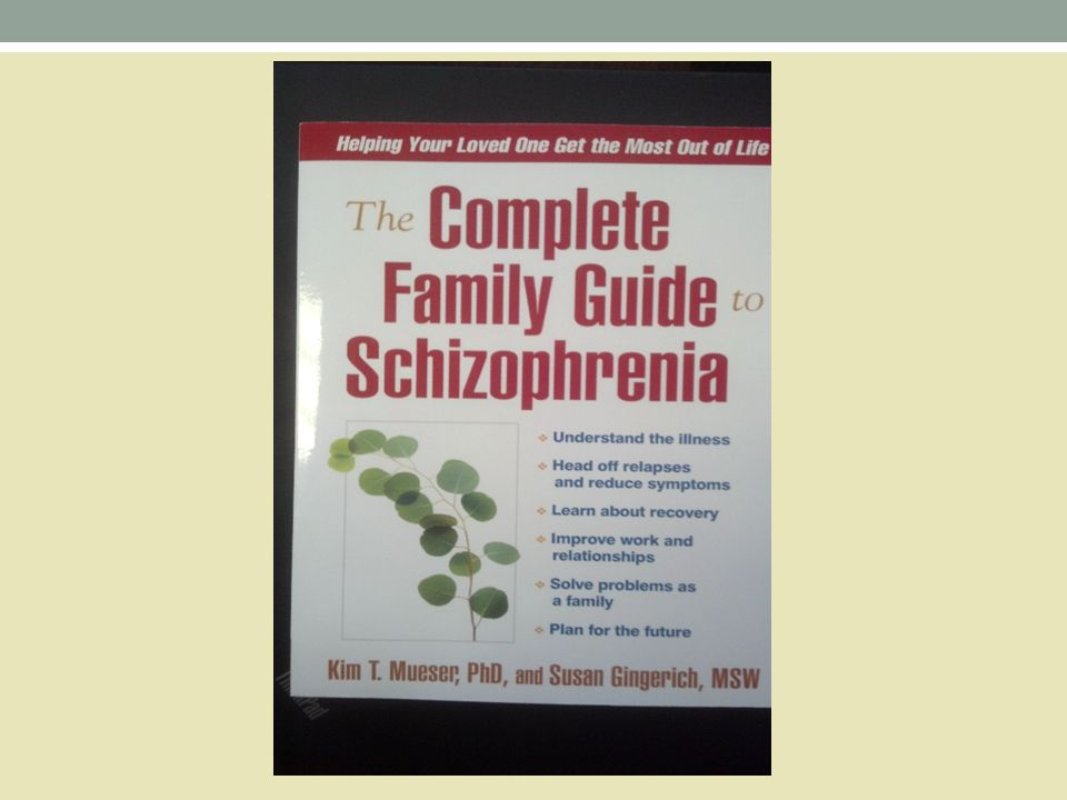 The Complete Family Guide to Schizophrenia Mueser & Gingerich (2006).