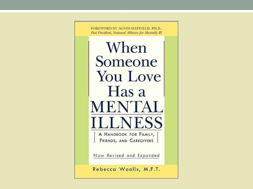 When someone you love has a mental illness Woolis, R. (2003).