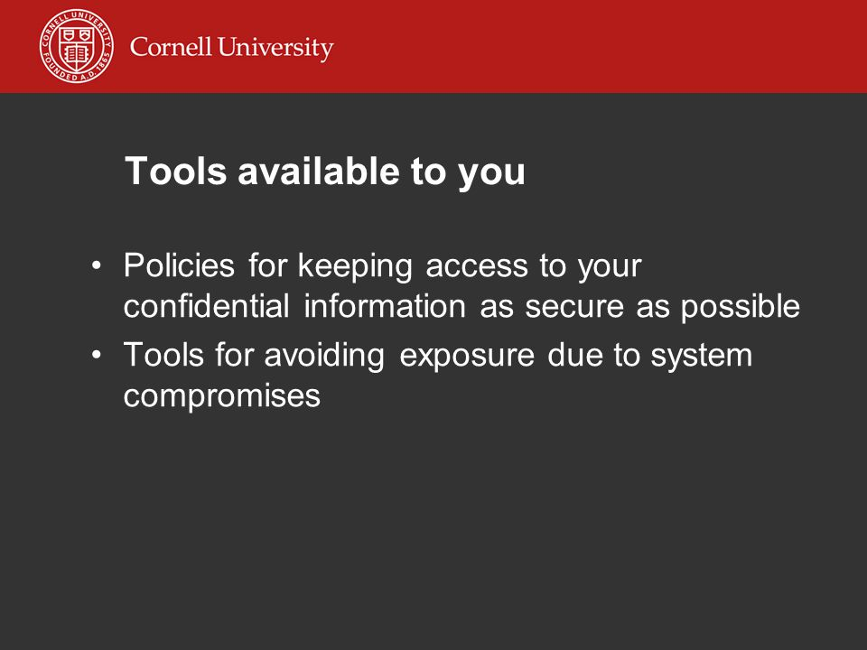Tools available to you Policies for keeping access to your confidential information as secure as possible Tools for avoiding exposure due to system compromises