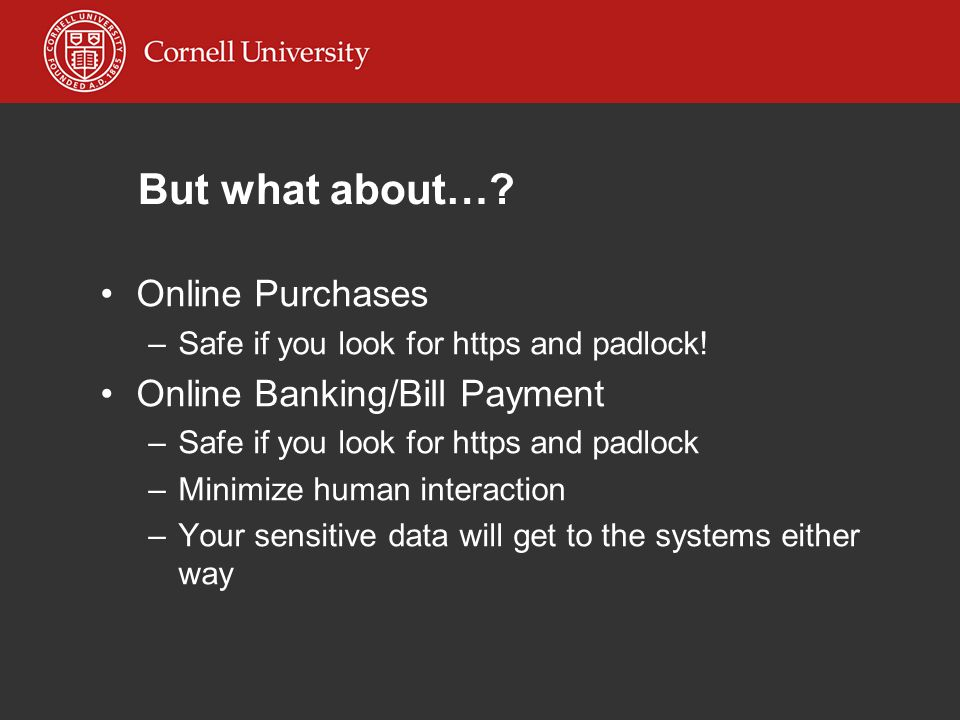 Online Purchases –Safe if you look for https and padlock.