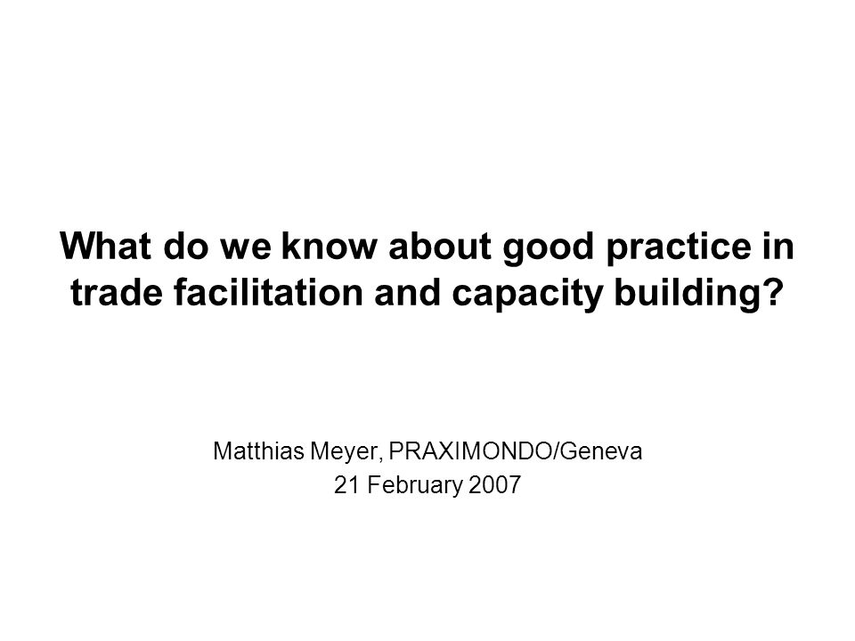 What do we know about good practice in trade facilitation and capacity building.