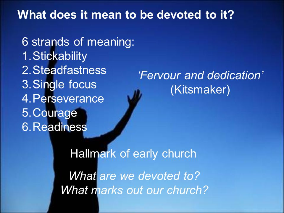 What does it mean to be devoted to it.