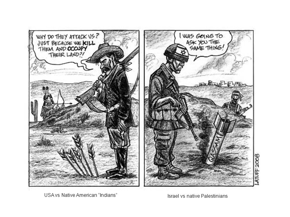 USA vs Native American Indians Israel vs native Palestinians