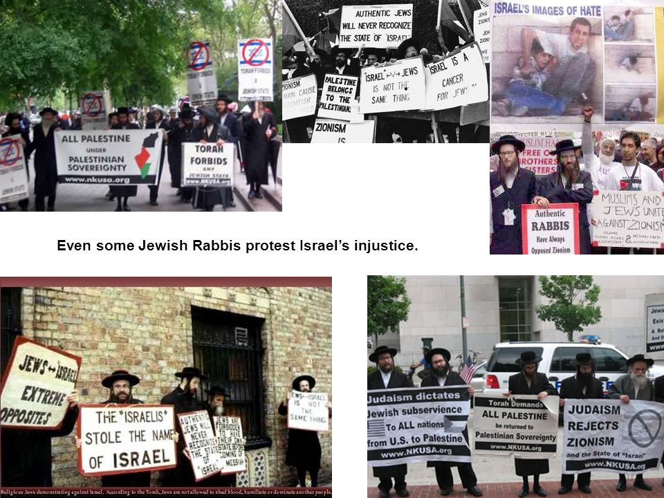 Even some Jewish Rabbis protest Israel's injustice.