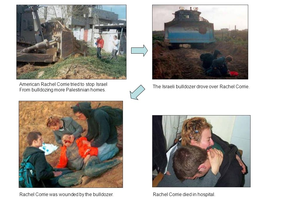 American Rachel Corrie tried to stop Israel From bulldozing more Palestinian homes.