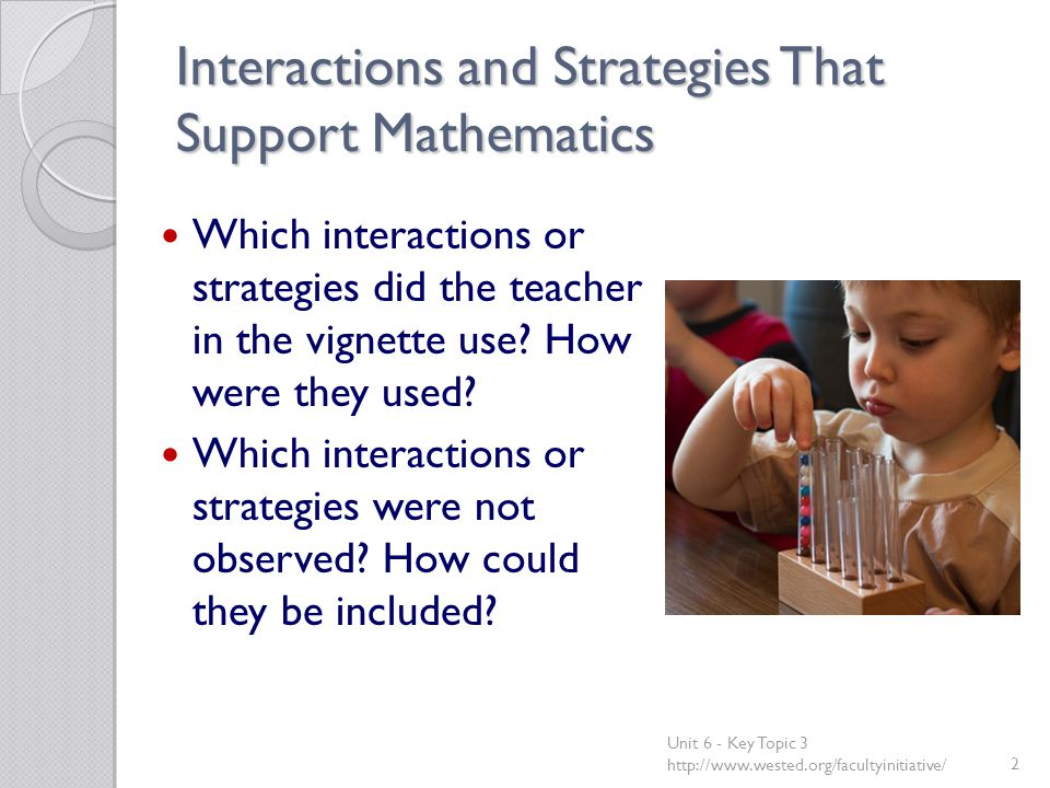 Interactions and Strategies That Support Mathematics Which interactions or strategies did the teacher in the vignette use.