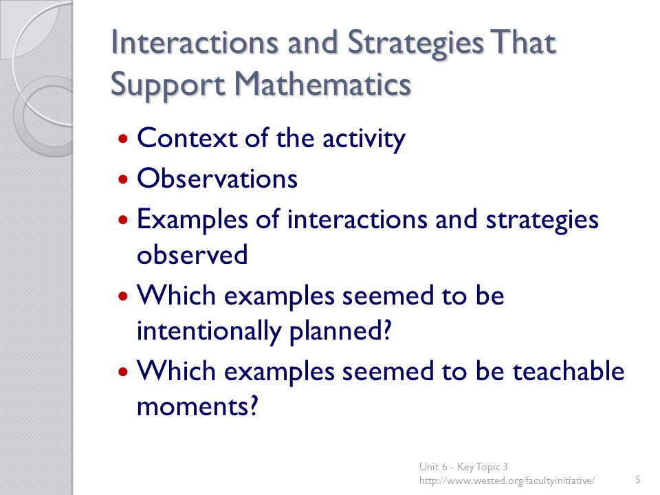 Interactions and Strategies That Support Mathematics Context of the activity Observations Examples of interactions and strategies observed Which examples seemed to be intentionally planned.