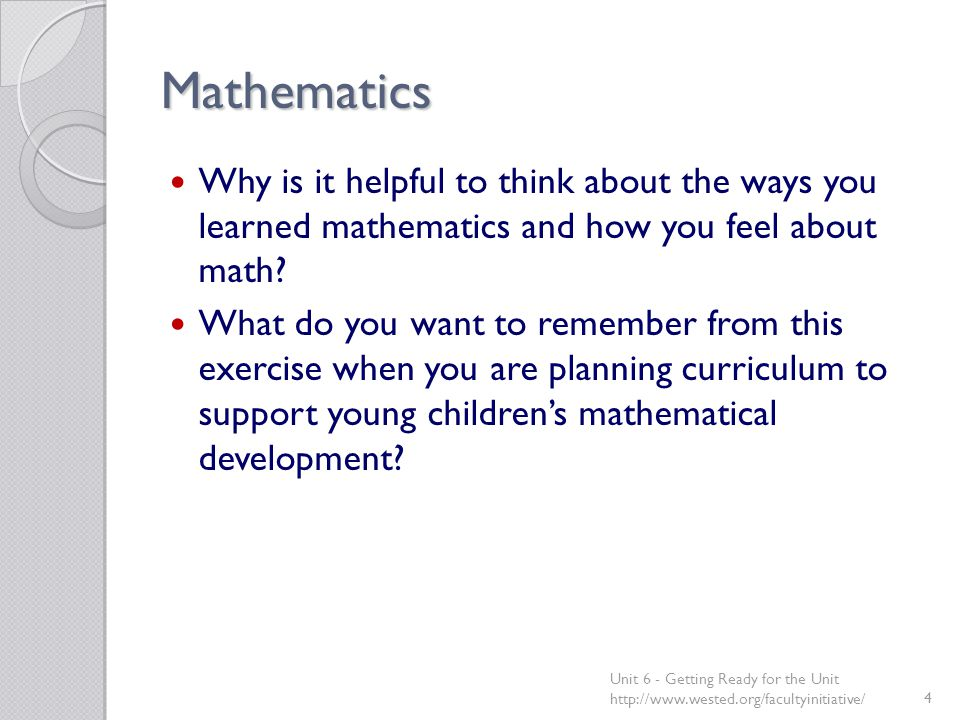 Mathematics Why is it helpful to think about the ways you learned mathematics and how you feel about math.