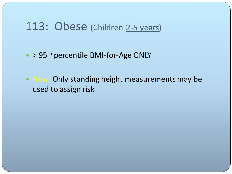 113: Obese (Children 2-5 years) > 95 th percentile BMI-for-Age ONLY New.