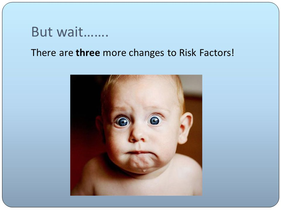But wait……. There are three more changes to Risk Factors!