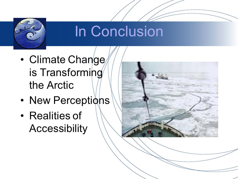 In Conclusion Climate Change is Transforming the Arctic New Perceptions Realities of Accessibility