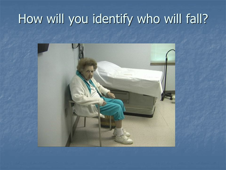 How will you identify who will fall