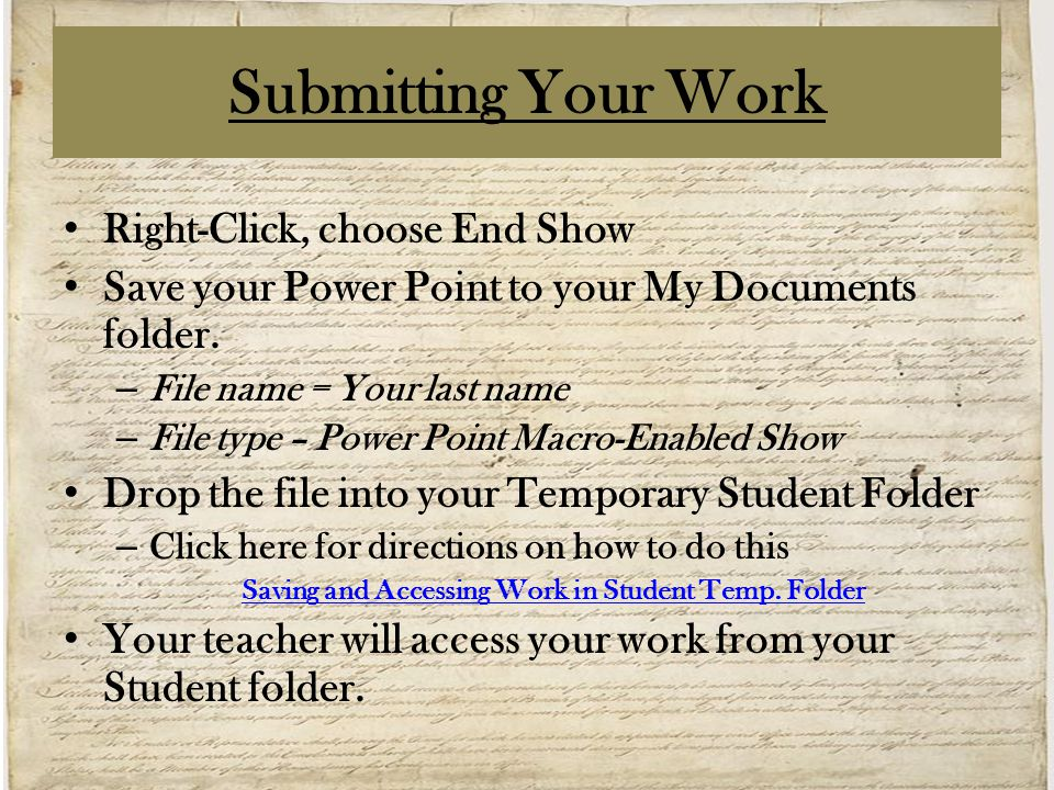 Submitting Your Work Right-Click, choose End Show Save your Power Point to your My Documents folder.