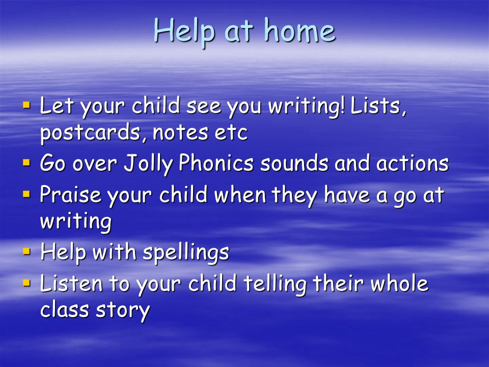 Help at home  Let your child see you writing.