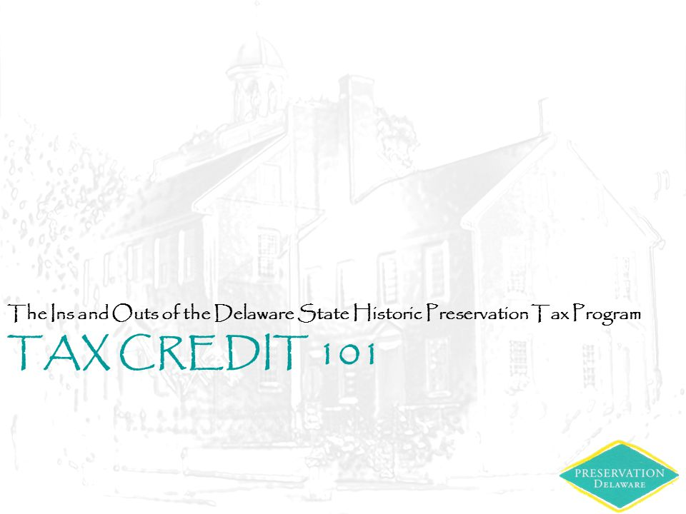 TAX CREDIT 101 The Ins and Outs of the Delaware State Historic Preservation Tax Program