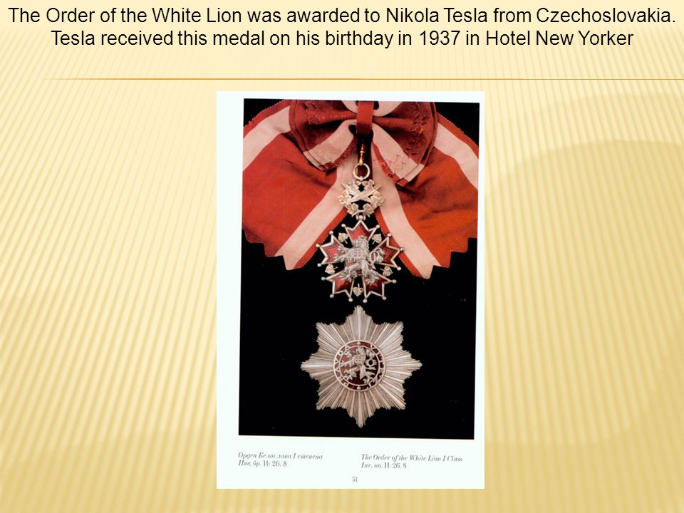 The Order of the White Lion was awarded to Nikola Tesla from Czechoslovakia.