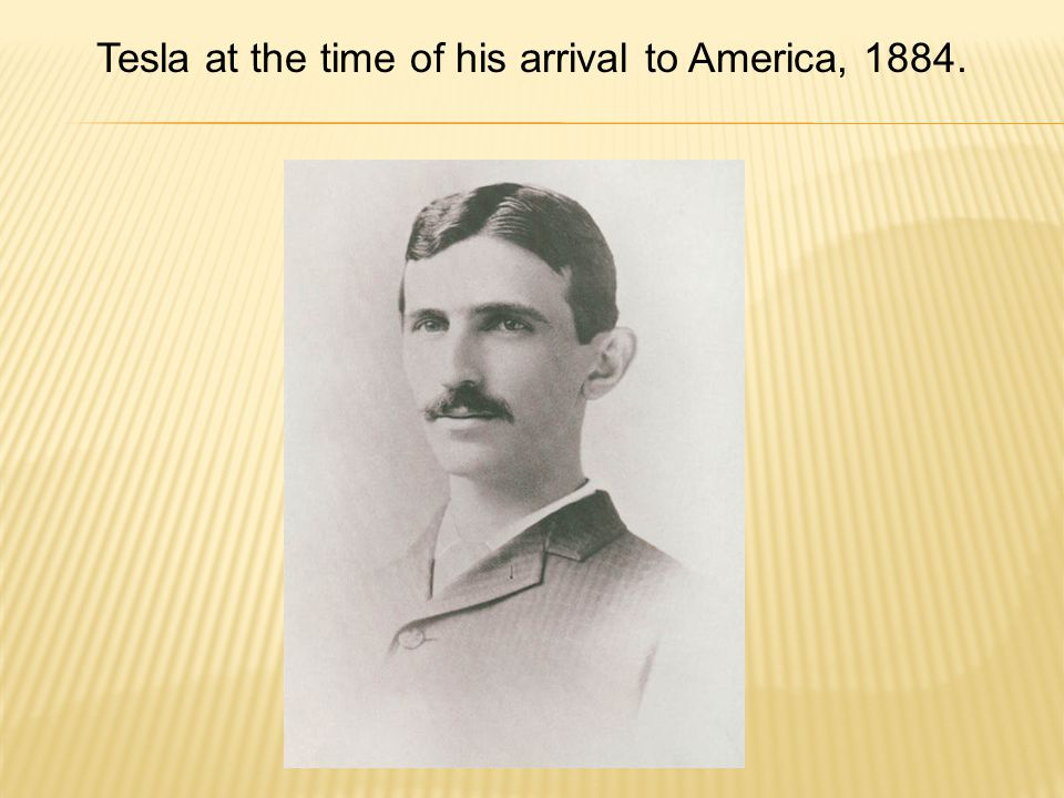 Tesla at the time of his arrival to America, 1884.
