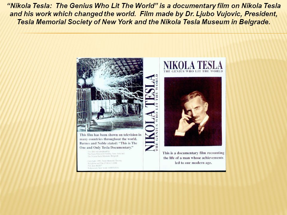 Nikola Tesla: The Genius Who Lit The World is a documentary film on Nikola Tesla and his work which changed the world.