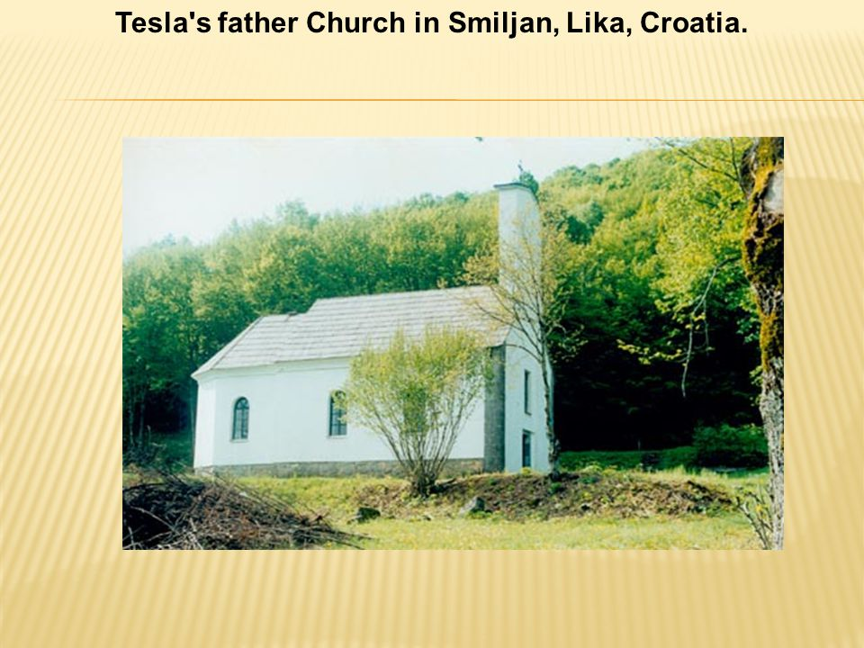 Tesla s father Church in Smiljan, Lika, Croatia.