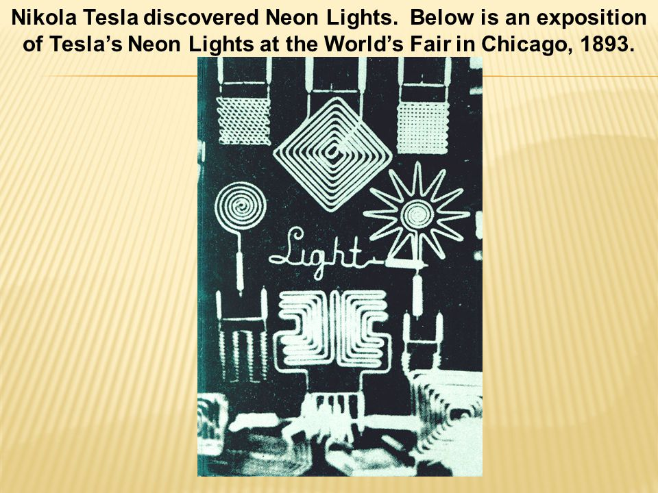 Nikola Tesla discovered Neon Lights.