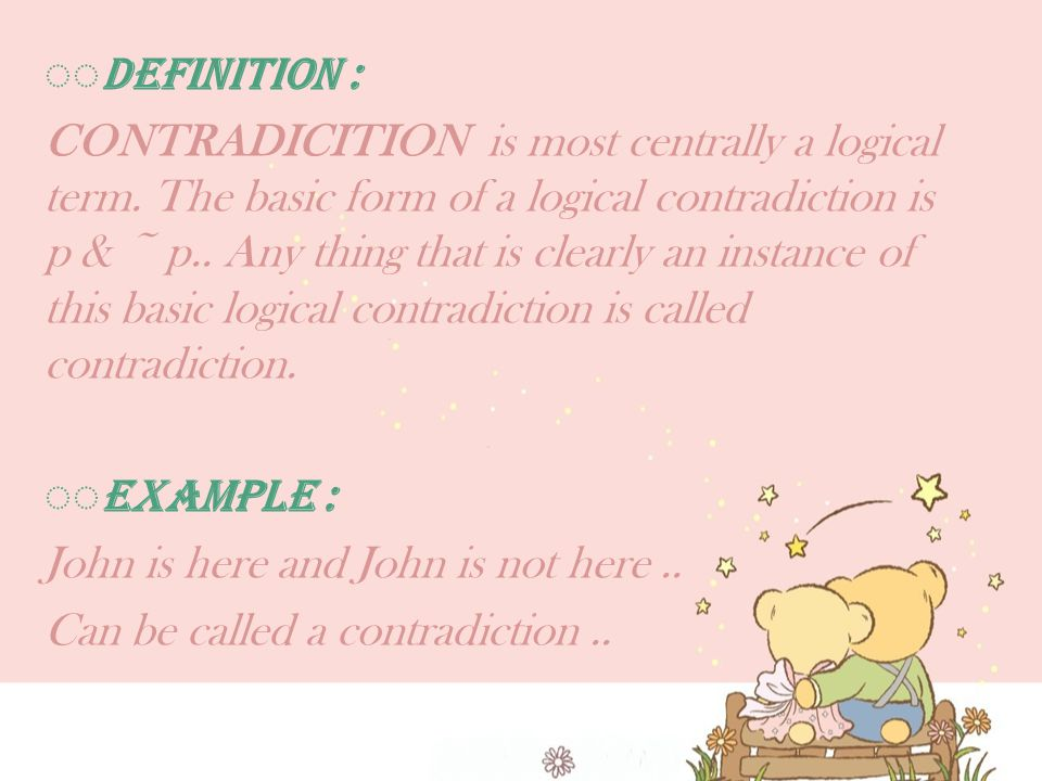 ◌◌ Definition : CONTRADICITION is most centrally a logical term.