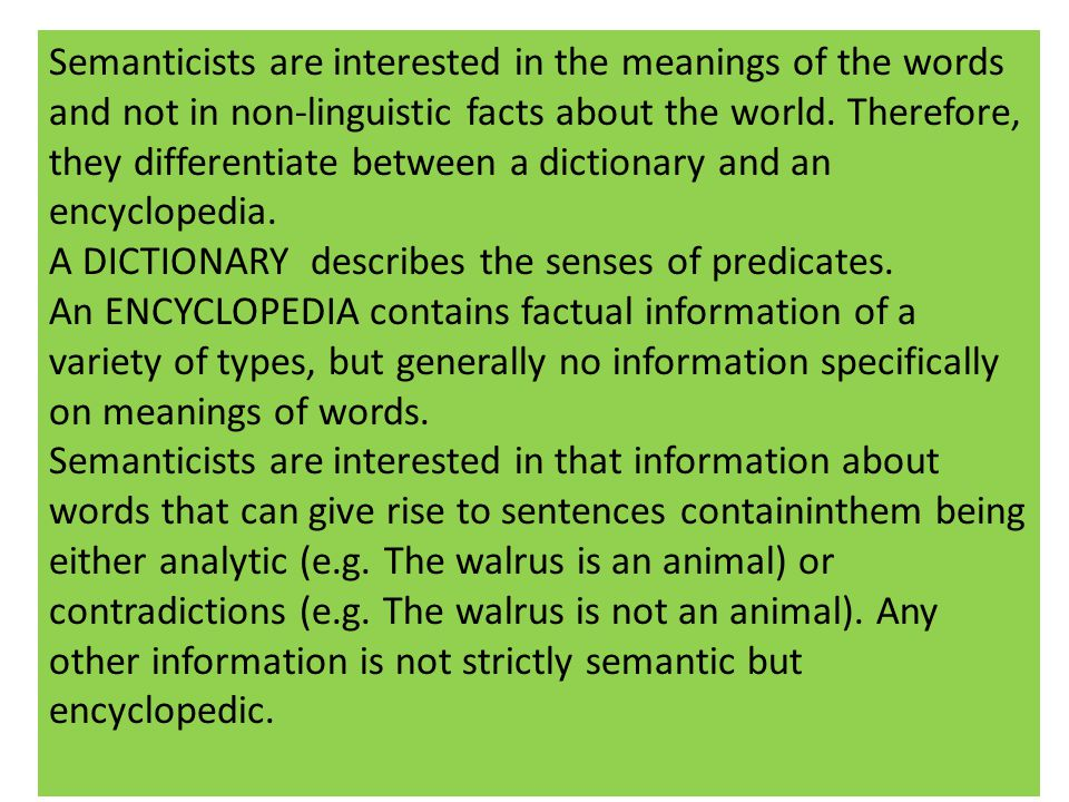 Semanticists are interested in the meanings of the words and not in non-linguistic facts about the world.