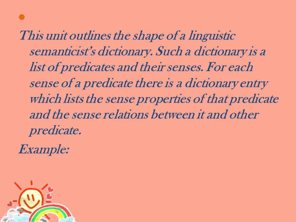 ● This unit outlines the shape of a linguistic semanticist's dictionary.