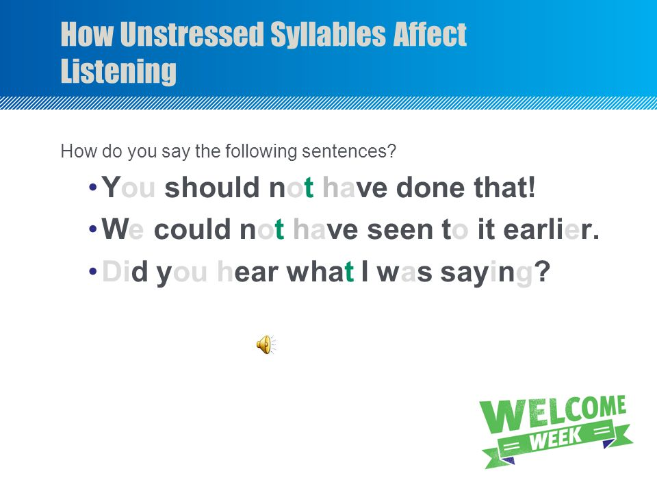 How Unstressed Syllables Affect Listening How do you say the following sentences.