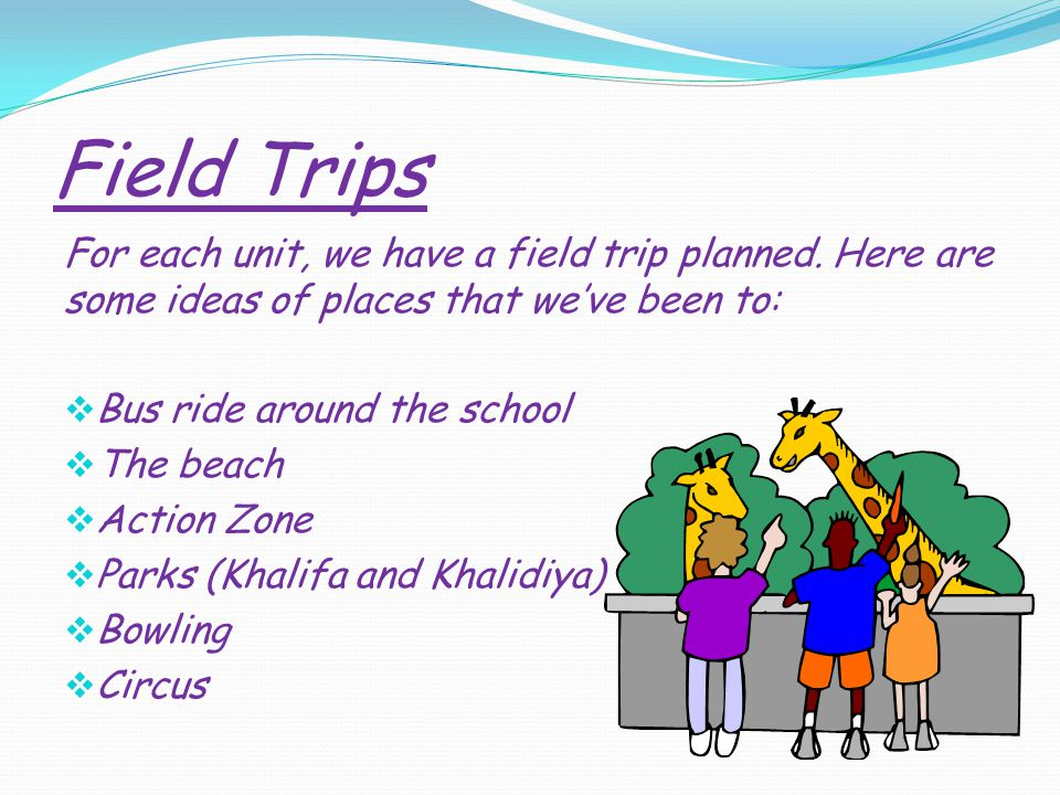 Field Trips For each unit, we have a field trip planned.