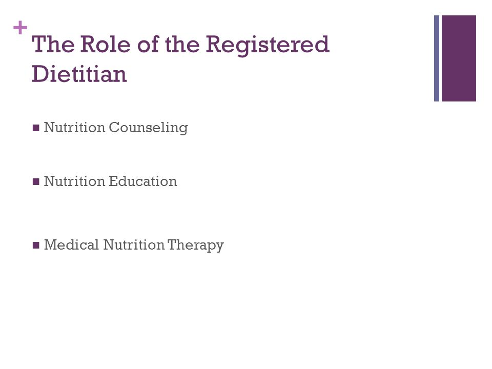 + Nutrition Counseling Nutrition Education Medical Nutrition Therapy The Role of the Registered Dietitian