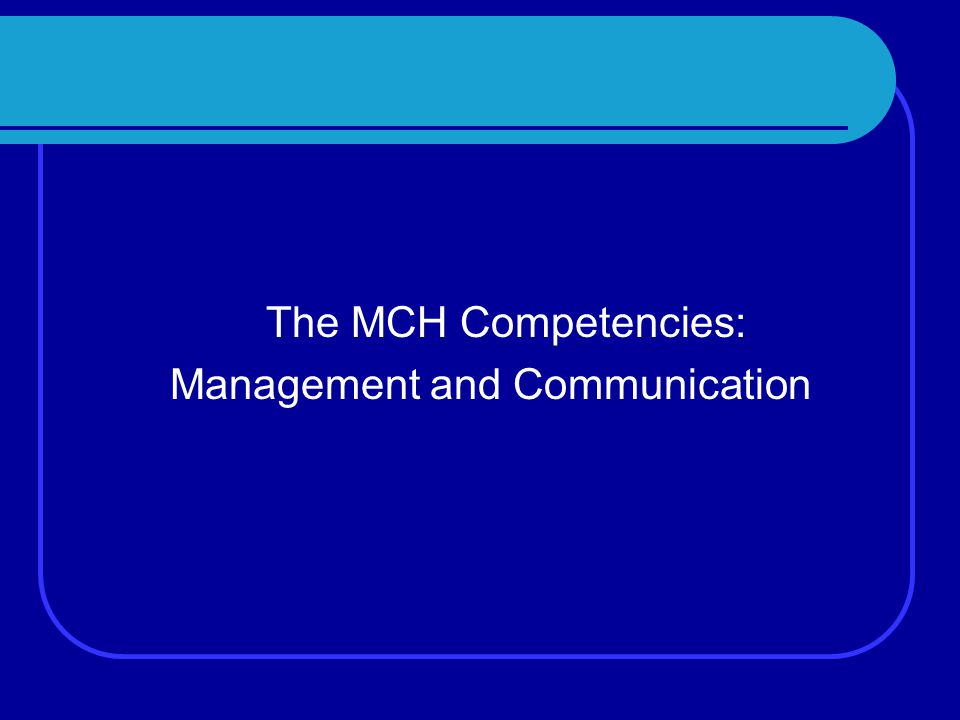 The MCH Competencies: Management and Communication