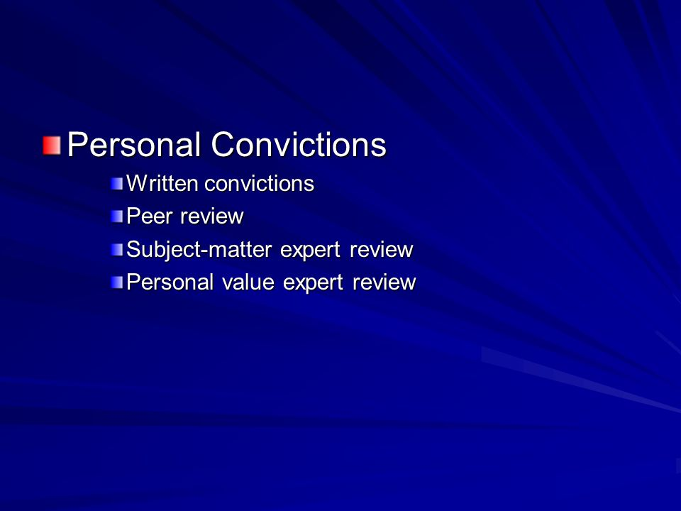 Personal Convictions Written convictions Peer review Subject-matter expert review Personal value expert review