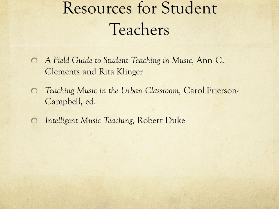 Resources for Student Teachers A Field Guide to Student Teaching in Music, Ann C.