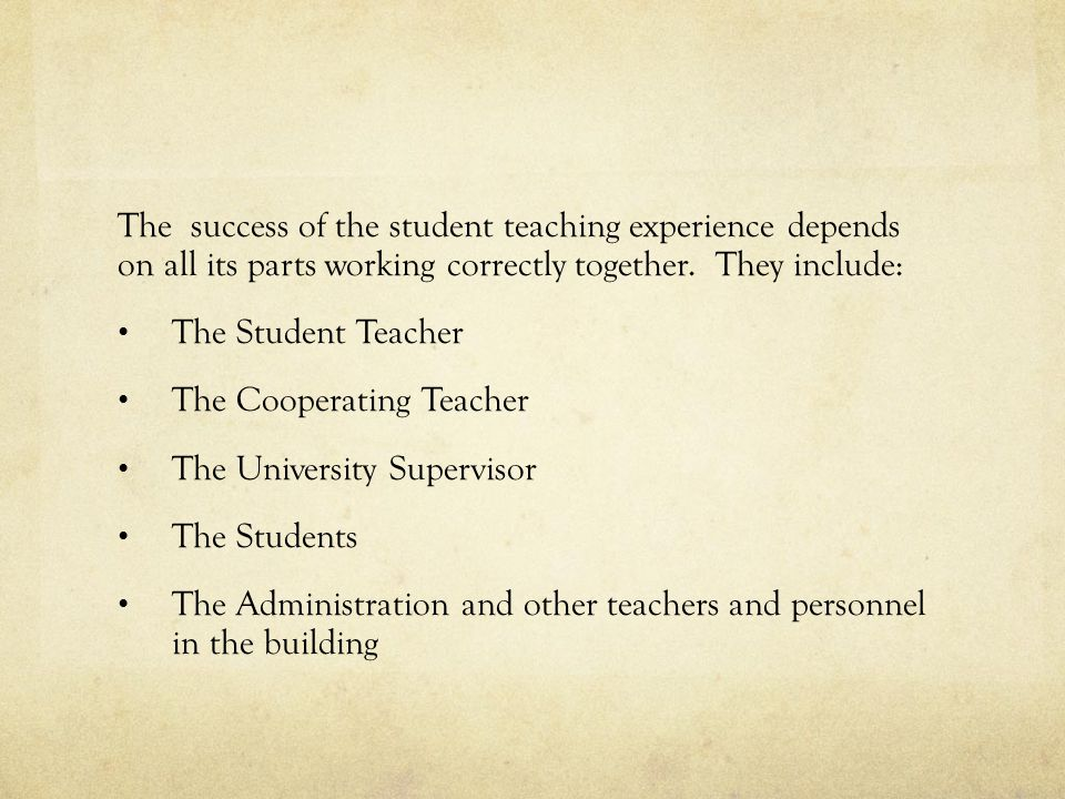The success of the student teaching experience depends on all its parts working correctly together.