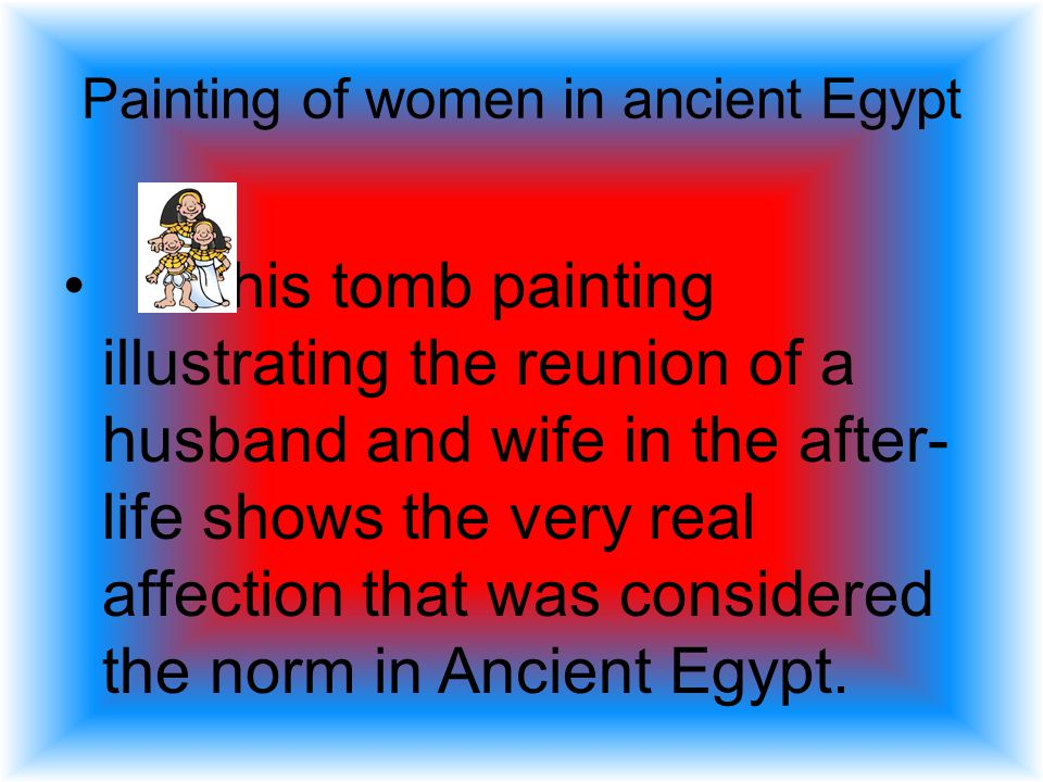 Egyptian women were fortunate in two important ways: