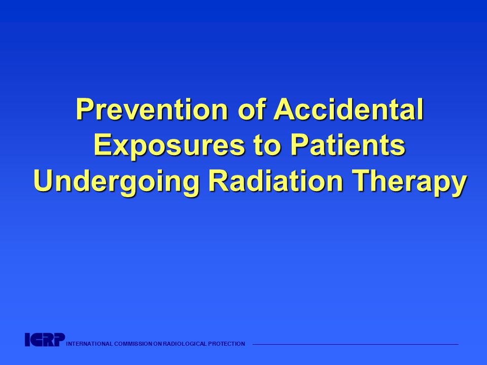 INTERNATIONAL COMMISSION ON RADIOLOGICAL PROTECTION —————————————————————————————————————— Prevention of Accidental Exposures to Patients Undergoing Radiation Therapy