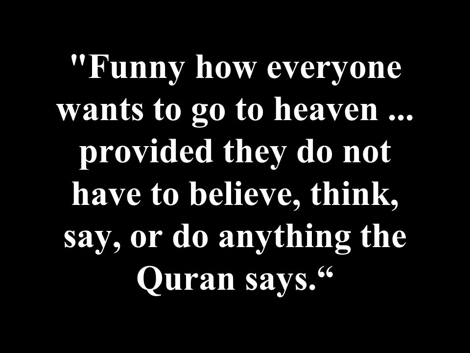 Funny how everyone wants to go to heaven...